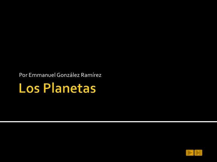 Los Planetas<br />Por Emmanuel González Ramírez <br />