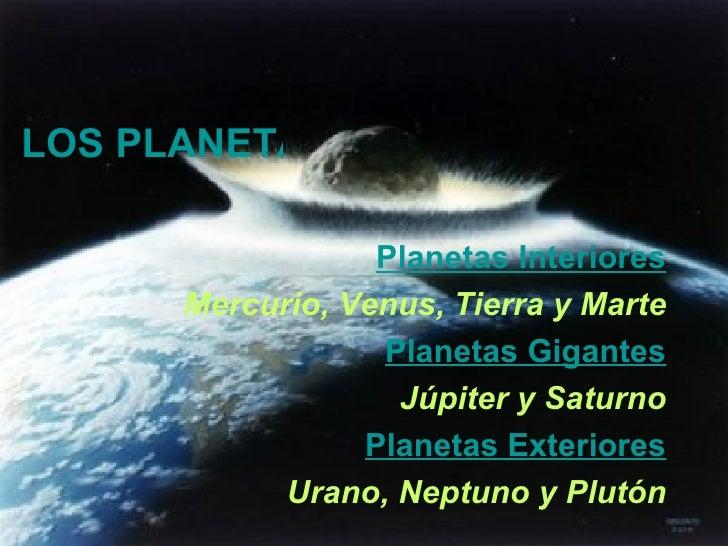 LOS PLANETAS DEL SISTEMA SOLAR Planetas Interiores Mercurio, Venus, Tierra y Marte Planetas Gigantes Júpiter y Saturno Pla...