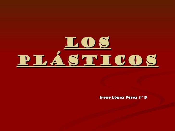Los plásticos Irene López Pérez 1º D
