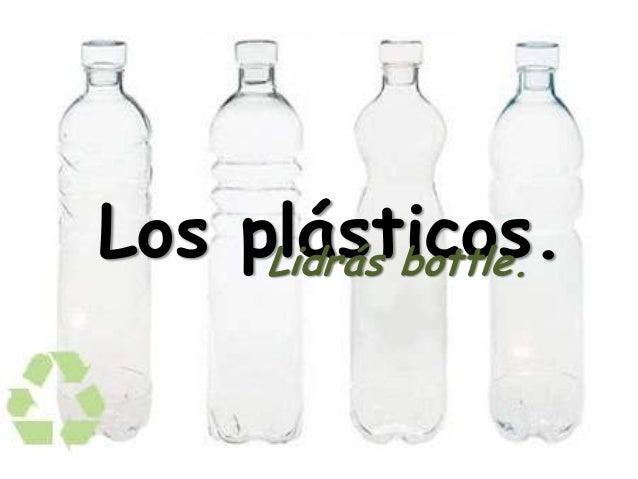 Los plásticos.Lidrás bottle.