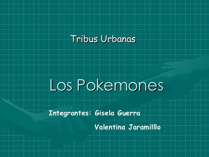 Los Pokemones Tribus Urbanas Integrantes: Gisela Guerra Valentina Jaramilllo