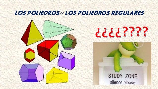 LOS POLIEDROS// LOS POLIEDROS REGULARES