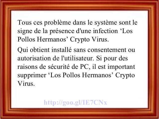 Tous ces problème dans le système sont le signe de la présence d'une infection 'Los Pollos Hermanos' Crypto Virus. Qui obt...