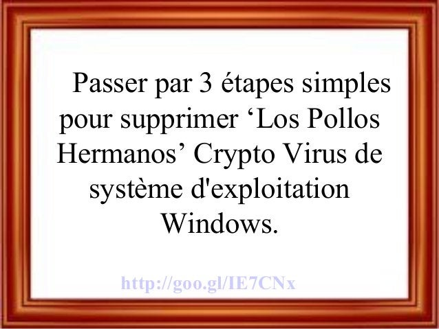 Passer par 3 étapes simples pour supprimer 'Los Pollos Hermanos' Crypto Virus de système d'exploitation Windows. http://go...