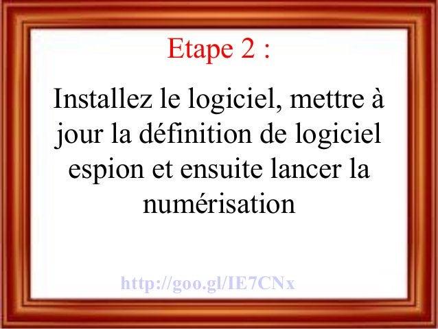 Etape 2 : Installez le logiciel, mettre à jour la définition de logiciel espion et ensuite lancer la numérisation http://g...