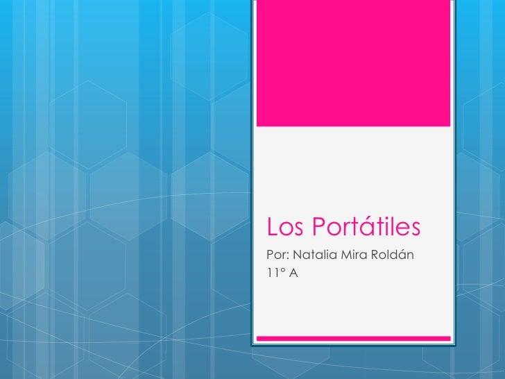 Los PortátilesPor: Natalia Mira Roldán11° A