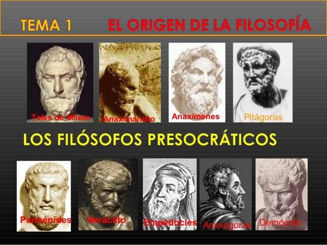 Tales de Mileto Anaximandro Anaxímenes Pitágoras  Parménides Heráclito Empédocles Anaxágoras Demócrito