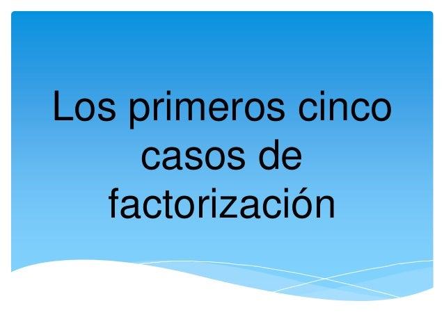 Los primeros cinco     casos de   factorización