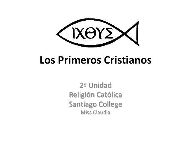 Los Primeros Cristianos 2� Unidad Religi�n Cat�lica Santiago College Miss Claudia