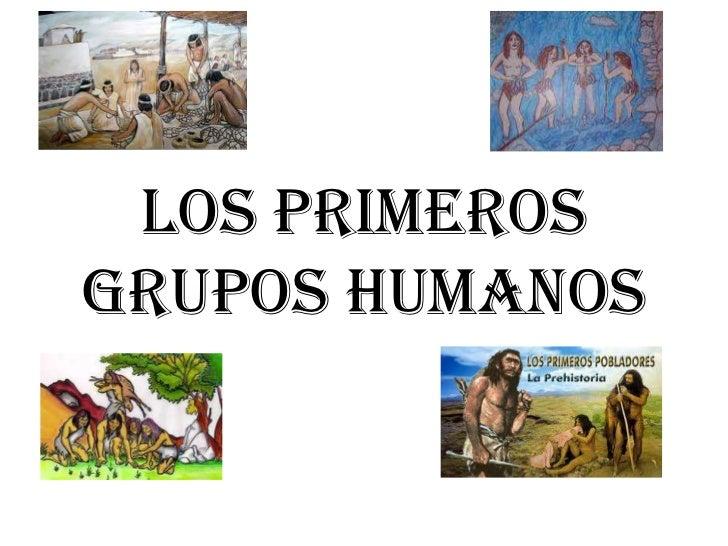 LOS PRIMEROSGRUPOS HUMANOS