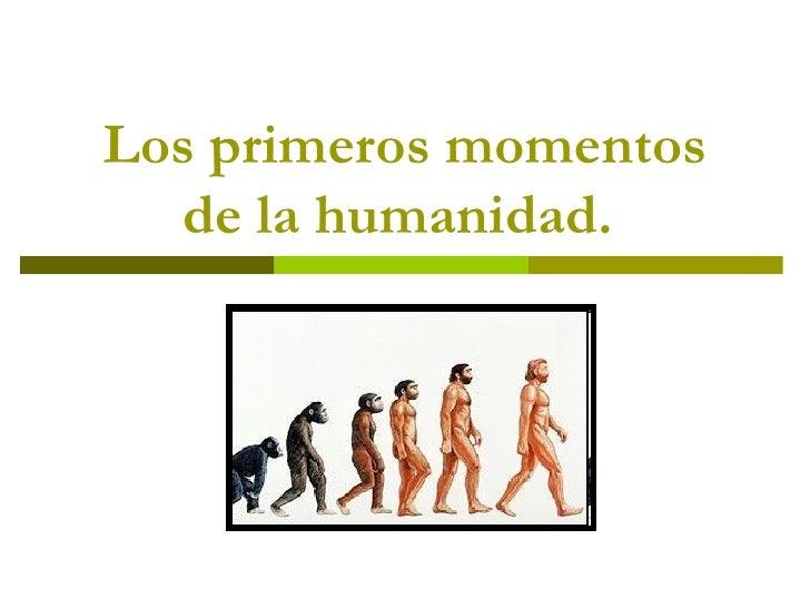 Los primeros momentos de la humanidad.