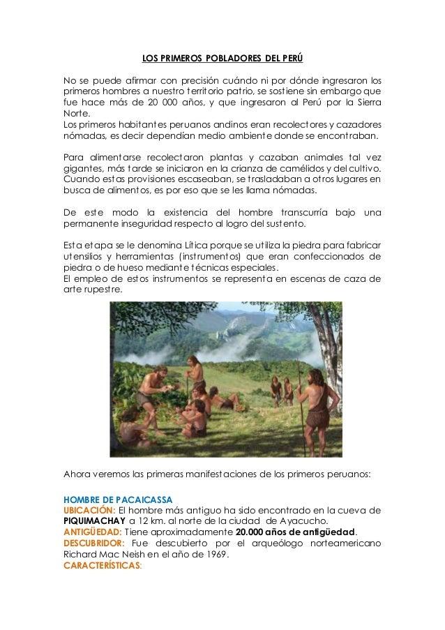 LOS PRIMEROS POBLADORES DEL PERÚ  No se puede afirmar con precisión cuándo ni por dónde ingresaron los  primeros hombres a...