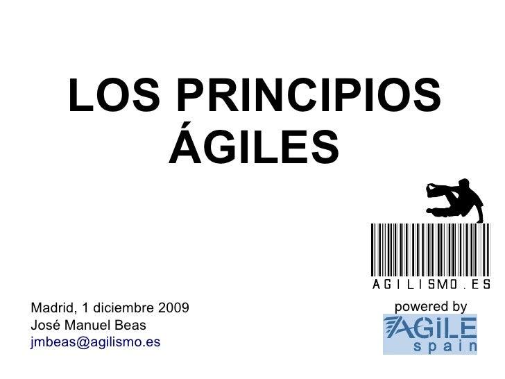 LOS PRINCIPIOS         ÁGILES   Madrid, 1 diciembre 2009   powered by José Manuel Beas jmbeas@agilismo.es