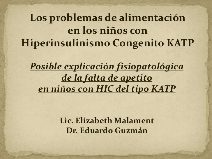 Los problemas de alimentación        en los niños conHiperinsulinismo Congenito KATP Posible explicación fisiopatológica  ...