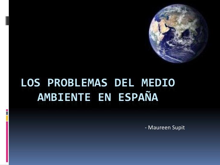 Los Problemas del Medio Ambiente en España<br />- Maureen Supit<br />