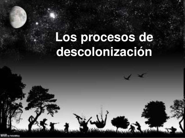Los procesos dedescolonización