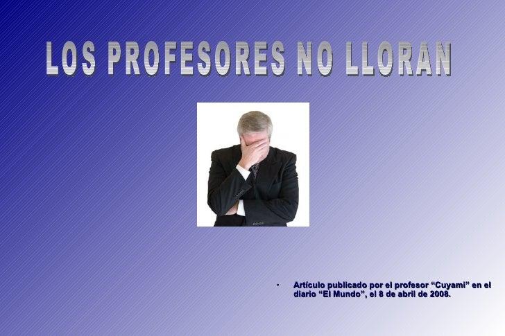 """<ul><li>Artículo publicado por el profesor """"Cuyami"""" en el diario """"El Mundo"""", el 8 de abril de 2008. </li></ul>LOS PROFESOR..."""