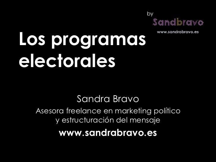 Los programas electorales Sandra Bravo Asesora freelance en marketing político y estructuración del mensaje www.sandrabrav...