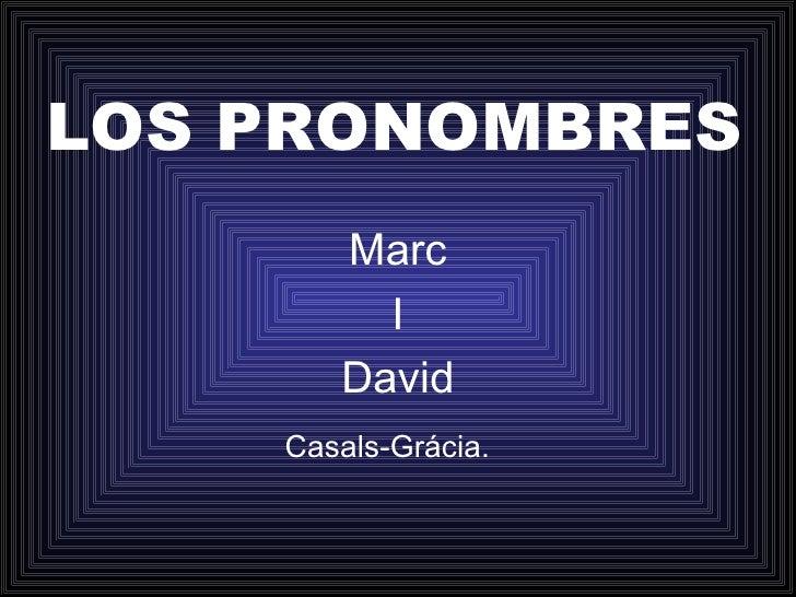 LOS PRONOMBRES Marc I David Casals-Grácia.
