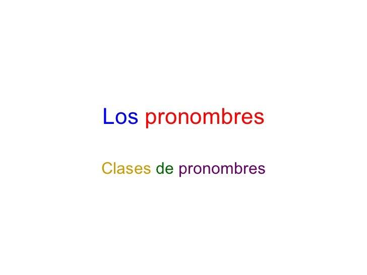 Los   pronombres Clases   de   pronombres