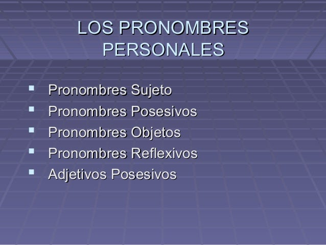 LOS PRONOMBRESLOS PRONOMBRES PERSONALESPERSONALES  Pronombres SujetoPronombres Sujeto  Pronombres PosesivosPronombres Po...