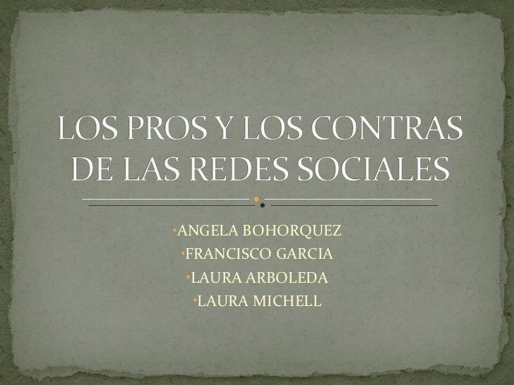 <ul><li>ANGELA BOHORQUEZ </li></ul><ul><li>FRANCISCO GARCIA </li></ul><ul><li>LAURA ARBOLEDA </li></ul><ul><li>LAURA MICHE...