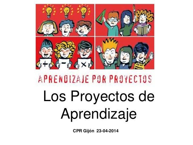 Los Proyectos de Aprendizaje CPR Gijón 23-04-2014