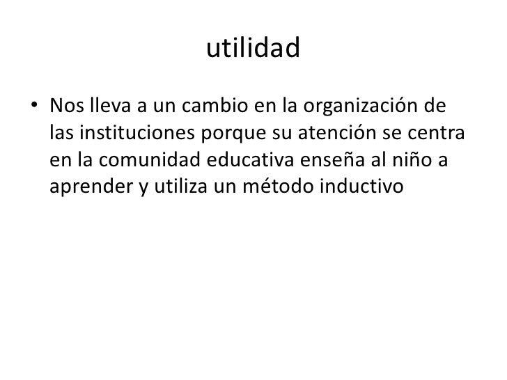 utilidad • Nos lleva a un cambio en la organización de   las instituciones porque su atención se centra   en la comunidad ...