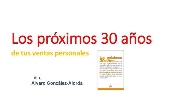Los próximos 30 años de tus ventas personales Libro Alvaro González-Alorda