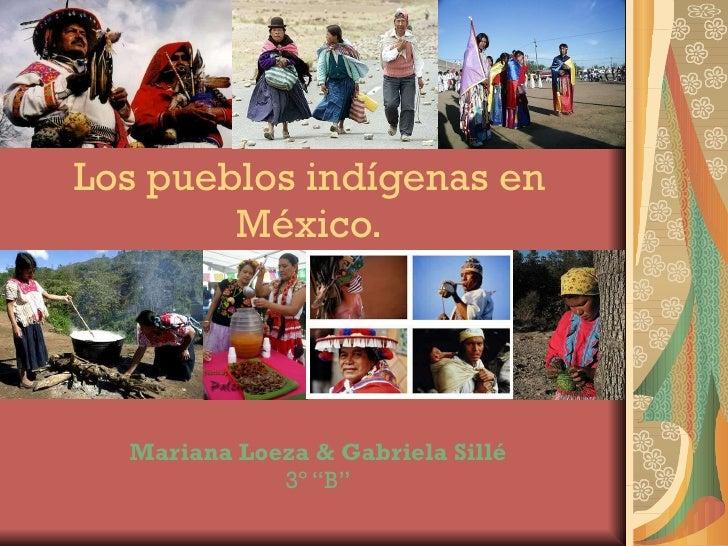 """Los pueblos indígenas en México. Mariana Loeza & Gabriela Sillé 3º """"B"""""""