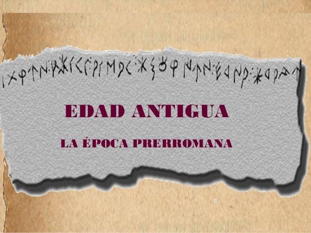 EDAD ANTIGUA  LA ÉPOCA PRERROMANA