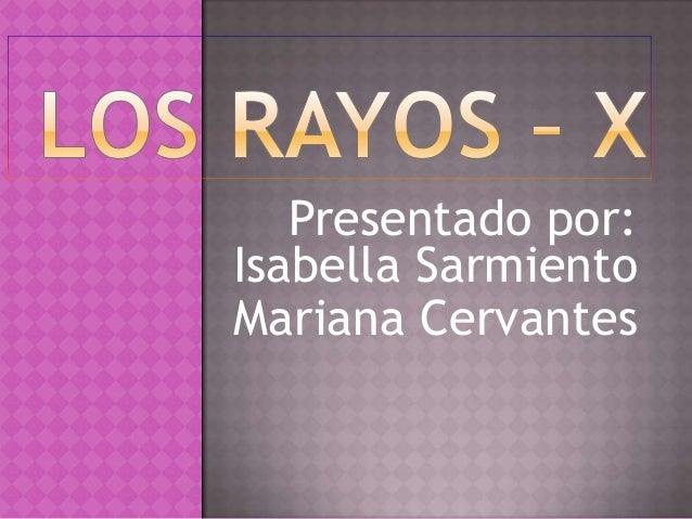 Presentado por:Isabella SarmientoMariana Cervantes