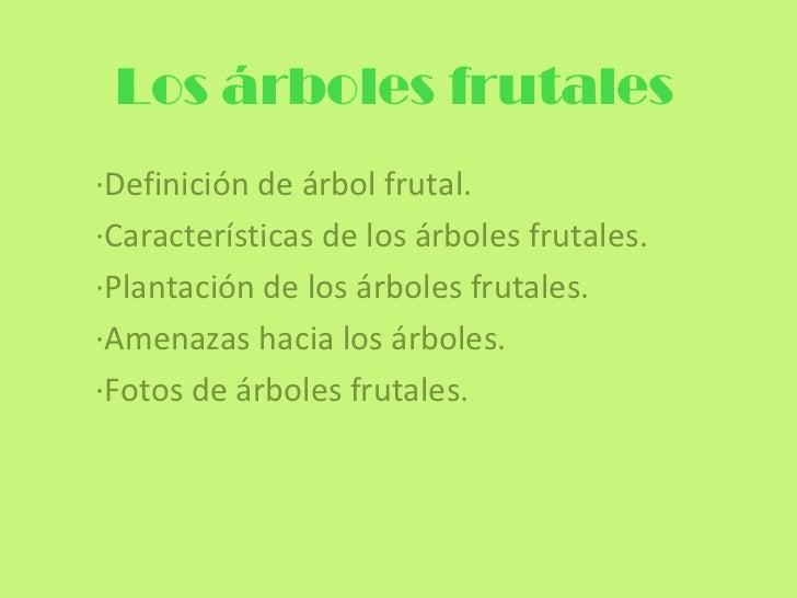 Los árboles frutales·Definición de árbol frutal.·Características de los árboles frutales.·Plantación de los árboles frutal...