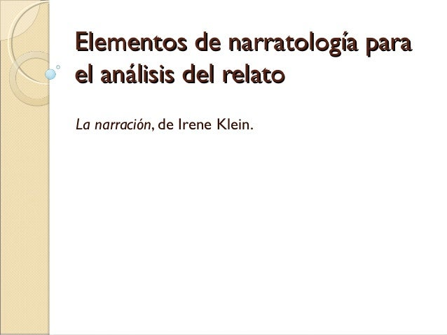 Elementos de narratología paraElementos de narratología para el análisis del relatoel análisis del relato La narración, de...