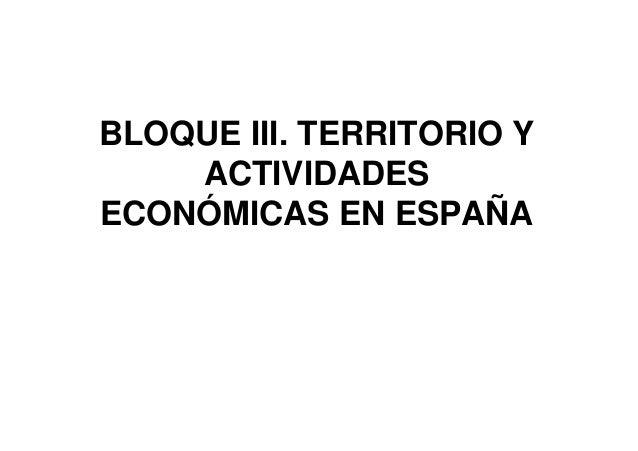 BLOQUE III. TERRITORIO Y    ACTIVIDADESECONÓMICAS EN ESPAÑA