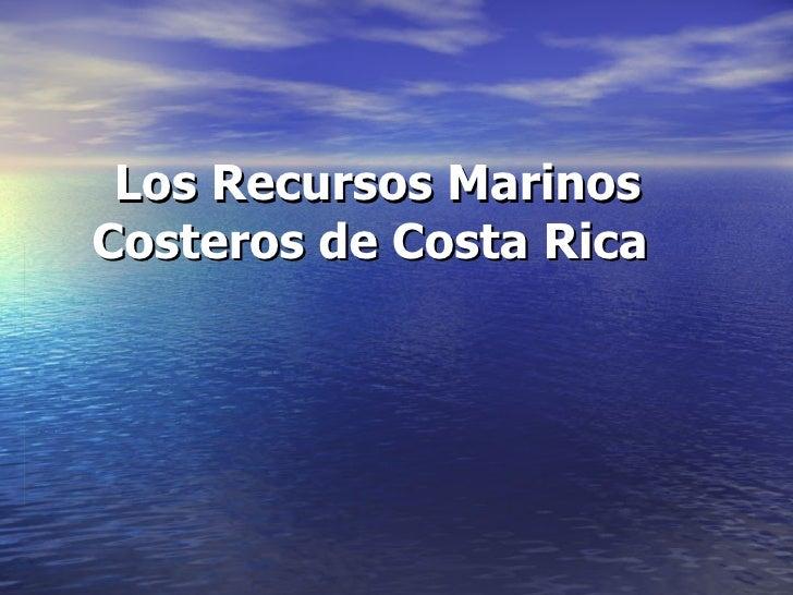 Los Recursos Marinos Costeros de Costa Rica