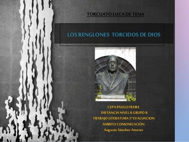 LOS RENGLONES TORCIDOS DE DIOS TORCUATOLUCA DE TENA CEPAPAULO FREIRE DISTANCIANIVEL II GRUPO B TRABAJO LITERATURA 3ªEVALUA...