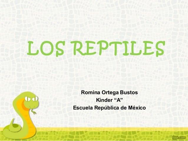 """LOS REPTILES Romina Ortega Bustos Kínder """"A"""" Escuela República de México"""