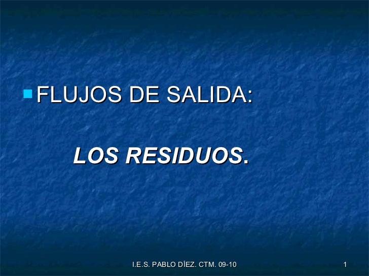 <ul><li>FLUJOS DE SALIDA: </li></ul><ul><li>LOS RESIDUOS . </li></ul>