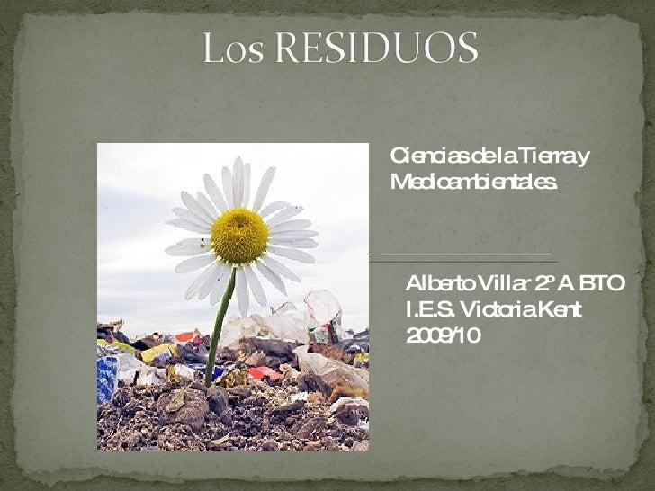 Ciencias de la Tierra y Medioambientales. Alberto Villar 2º A BTO  I.E.S. Victoria Kent 2009/10