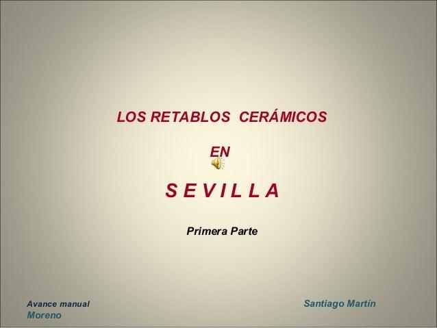 LOS RETABLOS CERÁMICOS  EN  S E V I L L A  Primera Parte  Avance manual Santiago Martín  Moreno