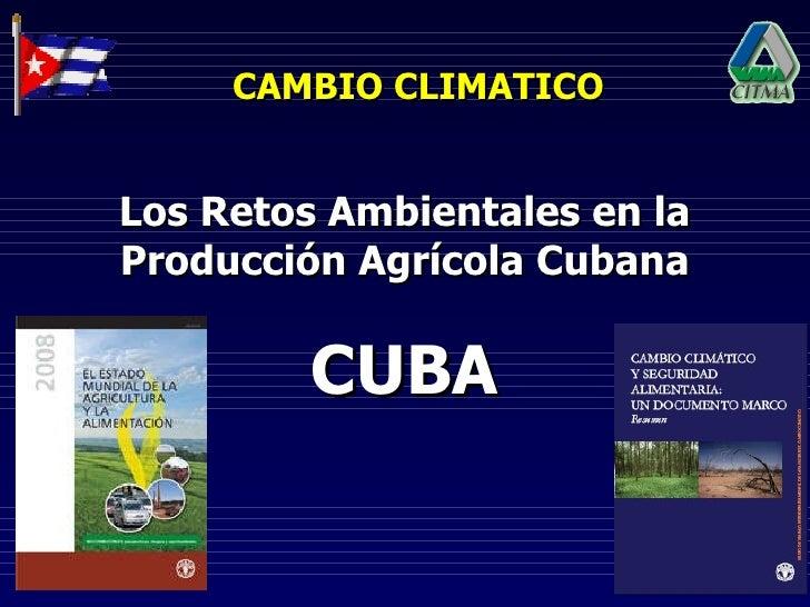 CAMBIO CLIMATICO CUBA Los Retos Ambientales en la Producción Agrícola Cubana