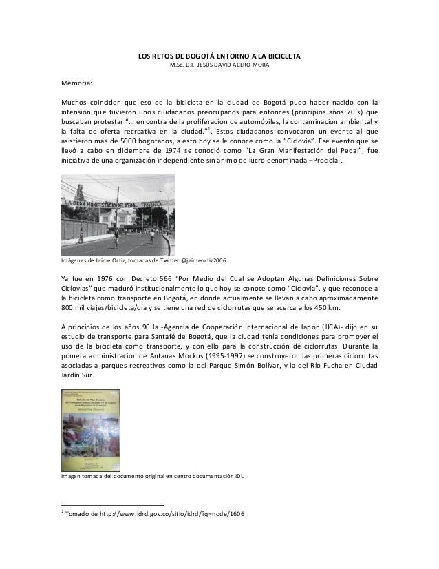 LOS RETOS DE BOGOTÁ ENTORNO A LA BICICLETA M.Sc. D.I. JESÚS DAVID ACERO MORA Memoria: Muchos coinciden que eso de la bicic...