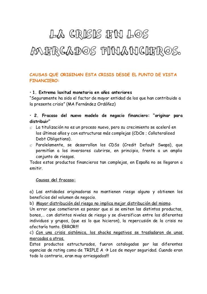 LA CRISIS EN LOSMERCADOS FINANCIEROS.CAUSAS QUE ORIGINAN ESTA CRISIS DESDE EL PUNTO DE VISTAFINANCIERO:• 1. Extrema laxitu...