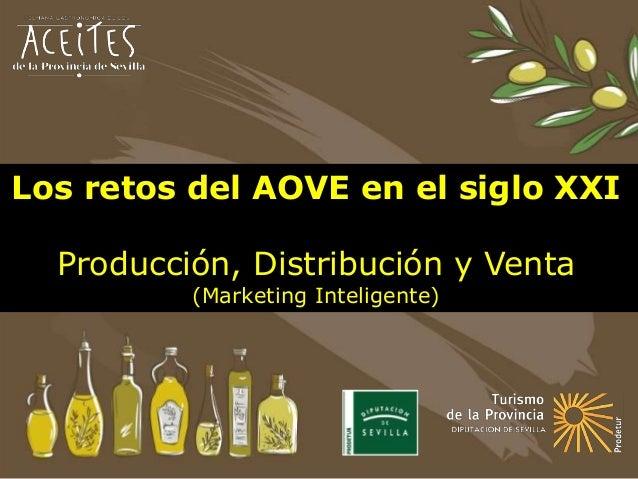 Los retos del AOVE en el siglo XXI Producción, Distribución y Venta (Marketing Inteligente)