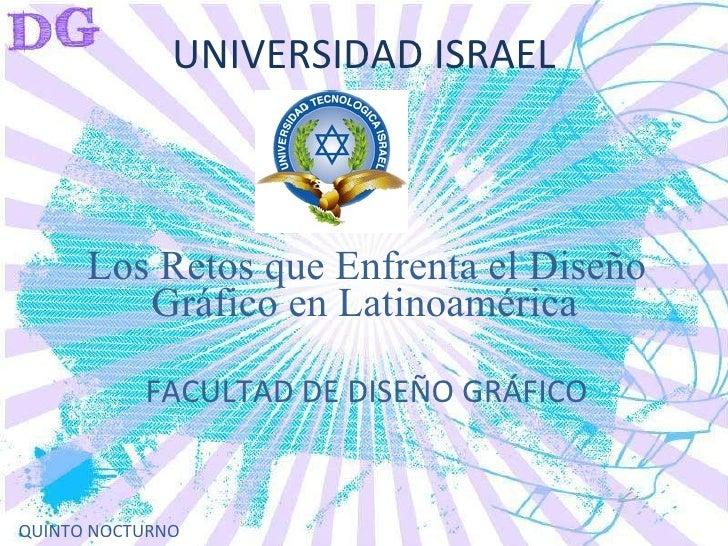 UNIVERSIDAD ISRAEL Los Retos que Enfrenta el Diseño Gráfico en Latinoamérica   FACULTAD DE DISEÑO GRÁFICO QUINTO NOCTURNO