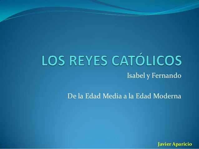 Isabel y Fernando De la Edad Media a la Edad Moderna  Javier Aparicio