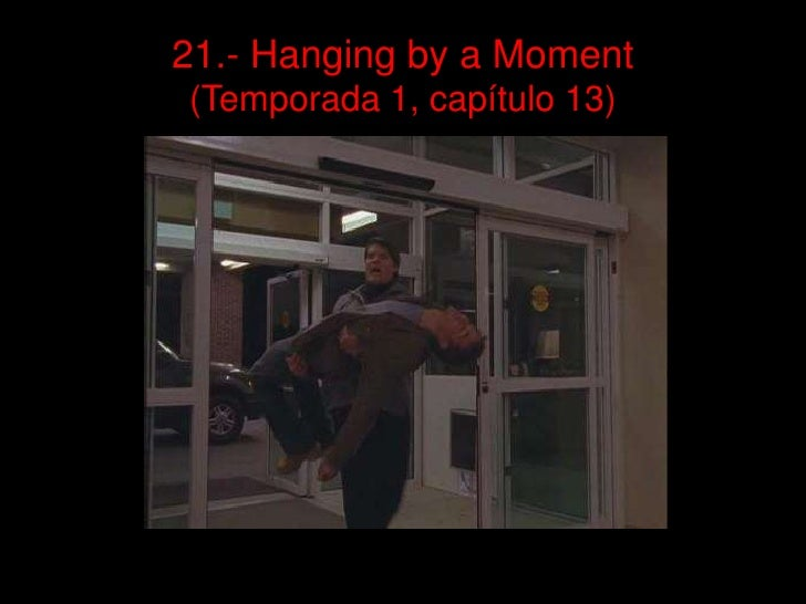 21.- Hanging by a Moment(Temporada 1, capítulo 13)