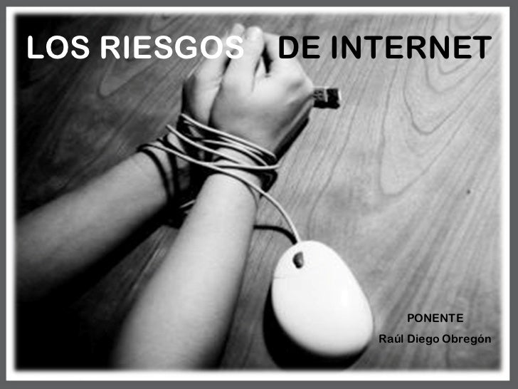 PONENTE Raúl Diego Obregón LOS RIESGOS  DE INTERNET