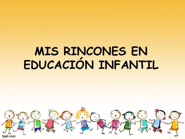 MIS RINCONES EN  EDUCACIÓN INFANTIL